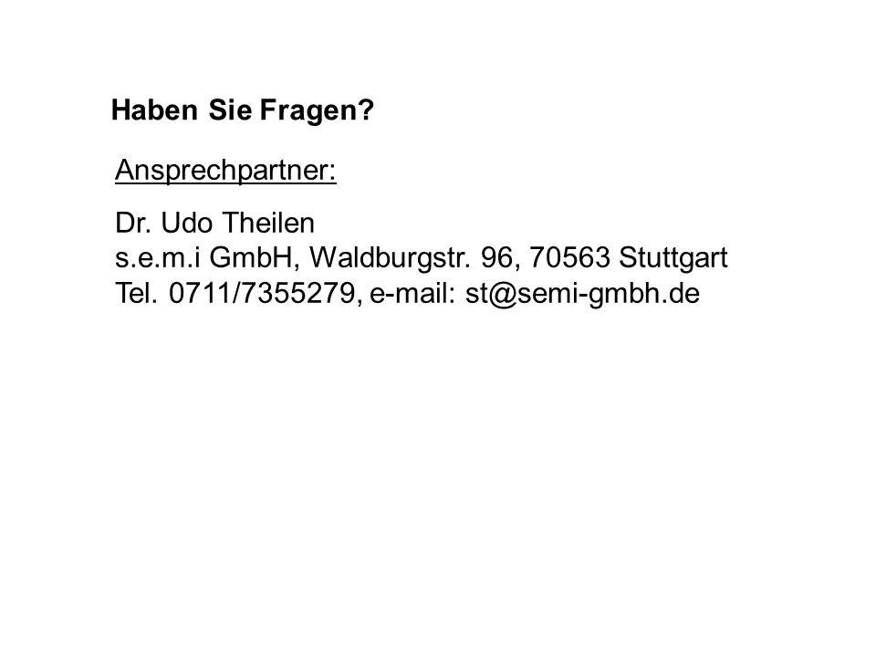 Haben Sie Fragen? Ansprechpartner: Dr. Udo Theilen s.e.m.i GmbH, Waldburgstr. 96, 70563 Stuttgart Tel. 0711/7355279, e-mail: st@semi-gmbh.de