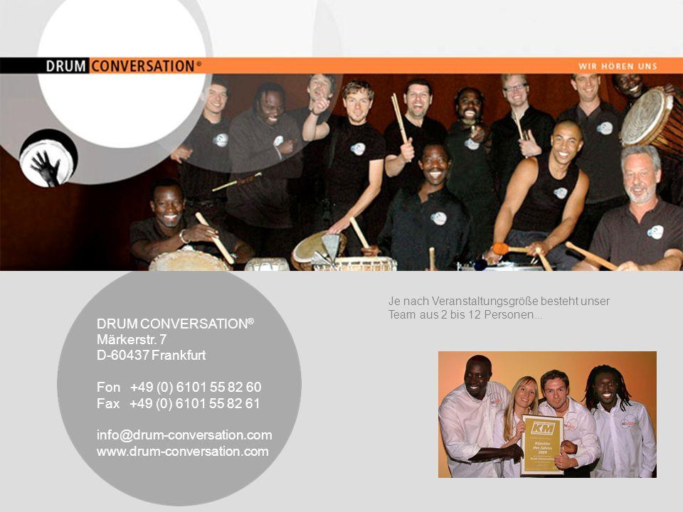 DRUM CONVERSATION ® Märkerstr. 7 D-60437 Frankfurt Fon +49 (0) 6101 55 82 60 Fax +49 (0) 6101 55 82 61 info@drum-conversation.com www.drum-conversatio