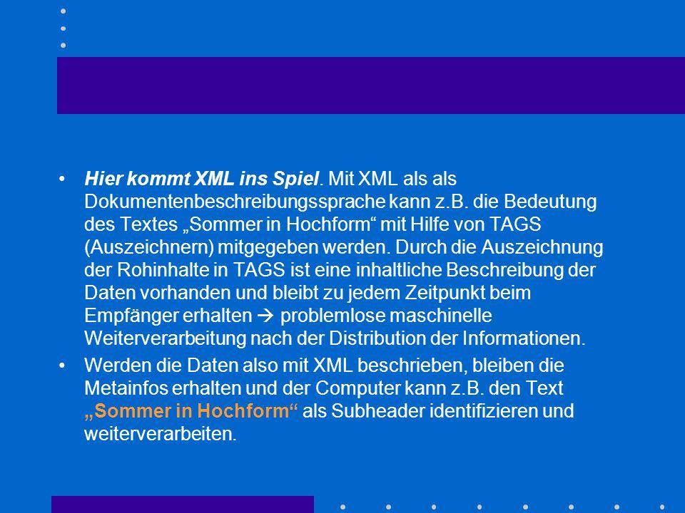Hier kommt XML ins Spiel. Mit XML als als Dokumentenbeschreibungssprache kann z.B. die Bedeutung des Textes Sommer in Hochform mit Hilfe von TAGS (Aus