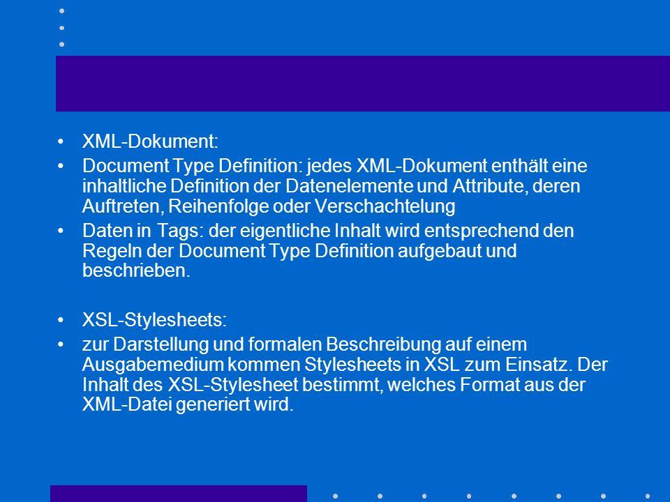 XML-Dokument: Document Type Definition: jedes XML-Dokument enthält eine inhaltliche Definition der Datenelemente und Attribute, deren Auftreten, Reihe