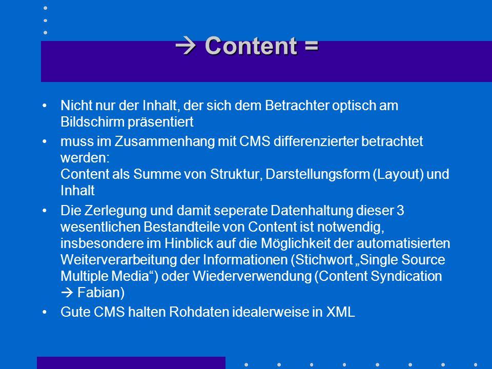 Content = Content = Nicht nur der Inhalt, der sich dem Betrachter optisch am Bildschirm präsentiert muss im Zusammenhang mit CMS differenzierter betra