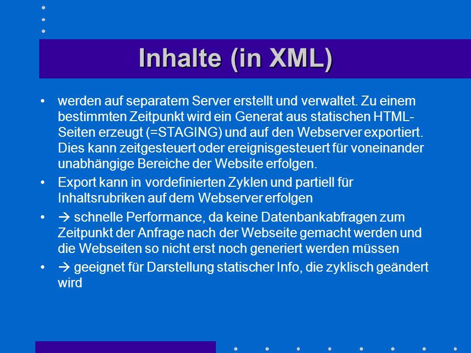 Inhalte (in XML) werden auf separatem Server erstellt und verwaltet. Zu einem bestimmten Zeitpunkt wird ein Generat aus statischen HTML- Seiten erzeug