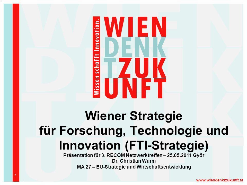 www.wiendenktzukunft.at 1 Wiener Strategie für Forschung, Technologie und Innovation (FTI-Strategie) Präsentation für 3. RECOM Netzwerktreffen – 25.05