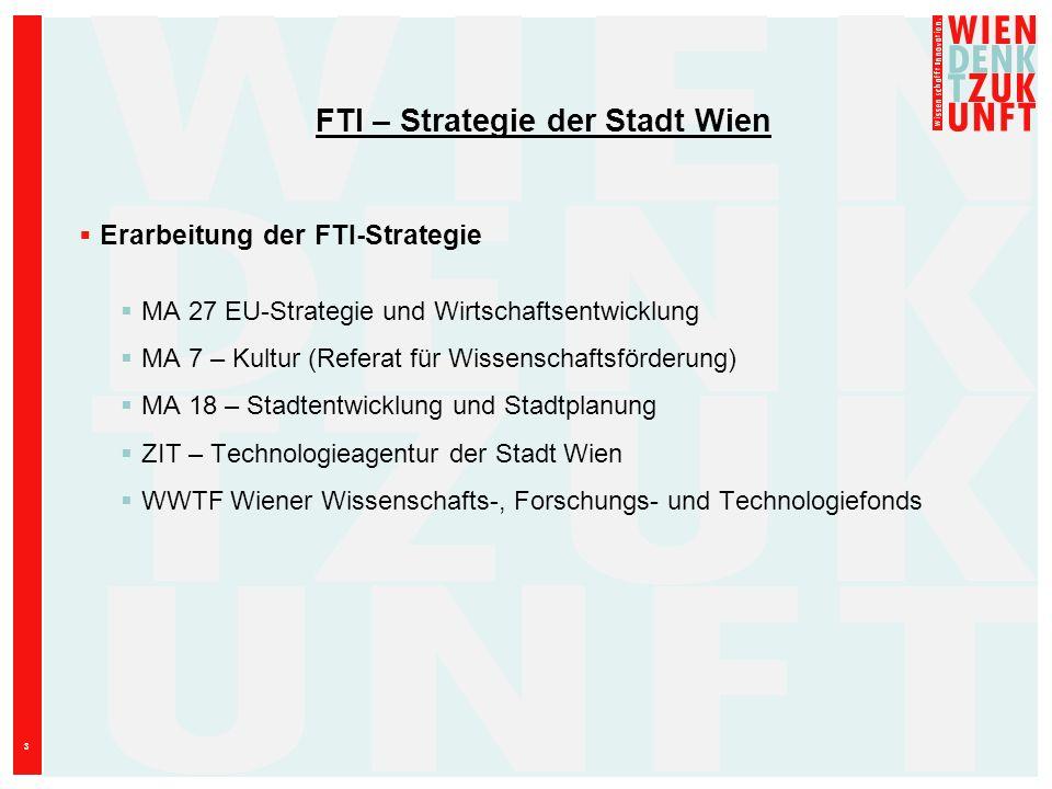 3 FTI – Strategie der Stadt Wien Erarbeitung der FTI-Strategie MA 27 EU-Strategie und Wirtschaftsentwicklung MA 7 – Kultur (Referat für Wissenschaftsf