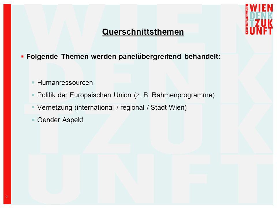 7 Querschnittsthemen Folgende Themen werden panelübergreifend behandelt: Humanressourcen Politik der Europäischen Union (z. B. Rahmenprogramme) Vernet