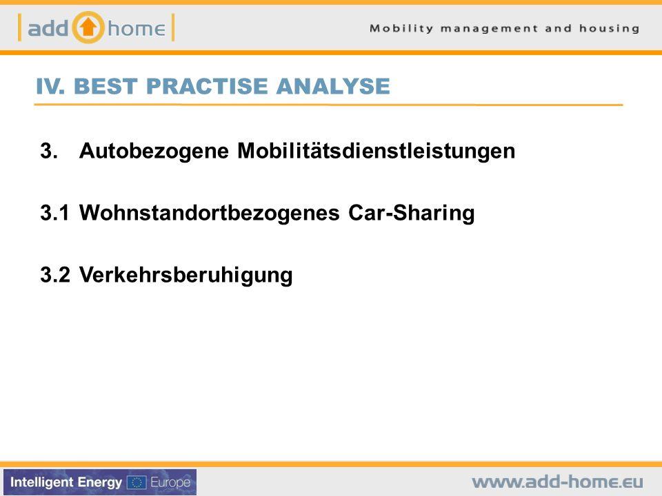 IV. BEST PRACTISE ANALYSE 3.Autobezogene Mobilitätsdienstleistungen 3.1Wohnstandortbezogenes Car-Sharing 3.2Verkehrsberuhigung