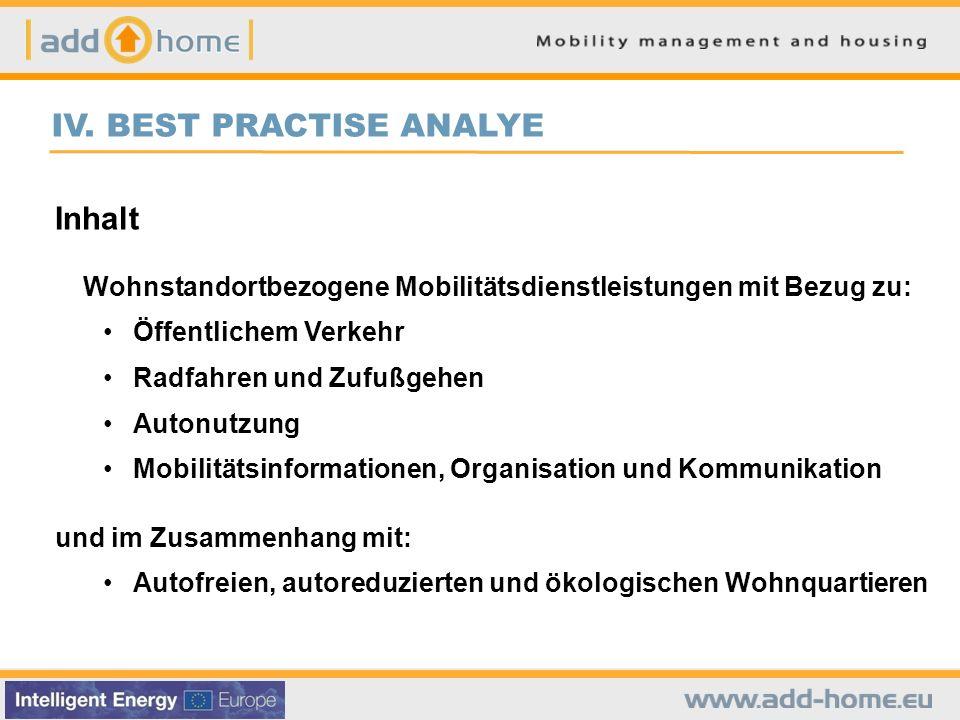 IV. BEST PRACTISE ANALYE Inhalt Wohnstandortbezogene Mobilitätsdienstleistungen mit Bezug zu: Öffentlichem Verkehr Radfahren und Zufußgehen Autonutzun