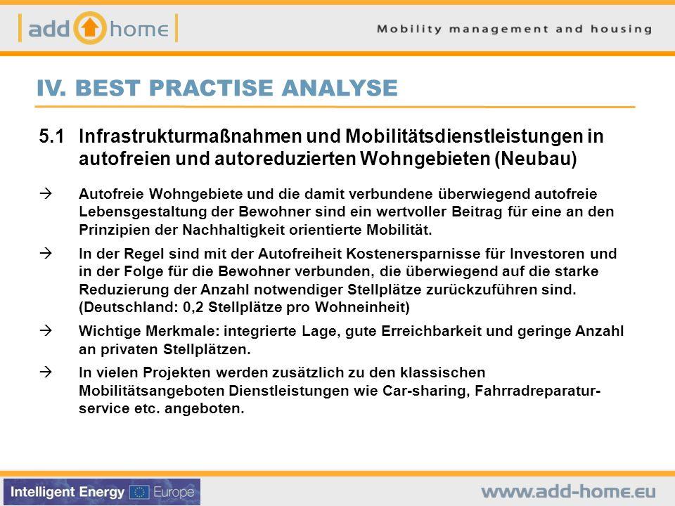IV. BEST PRACTISE ANALYSE 5.1Infrastrukturmaßnahmen und Mobilitätsdienstleistungen in autofreien und autoreduzierten Wohngebieten (Neubau) Autofreie W