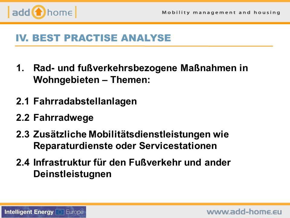 IV. BEST PRACTISE ANALYSE 1.Rad- und fußverkehrsbezogene Maßnahmen in Wohngebieten – Themen: 2.1Fahrradabstellanlagen 2.2Fahrradwege 2.3Zusätzliche Mo