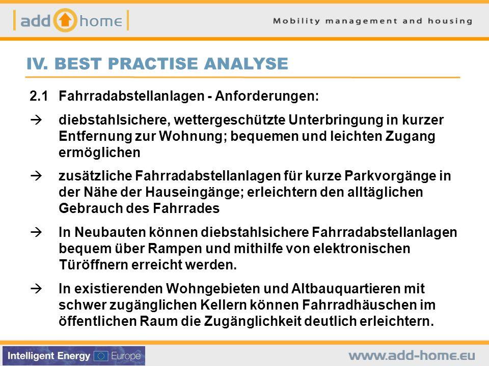 IV. BEST PRACTISE ANALYSE 2.1Fahrradabstellanlagen - Anforderungen: diebstahlsichere, wettergeschützte Unterbringung in kurzer Entfernung zur Wohnung;