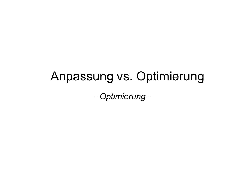 Optimierung Experimentelle Optimierung vs.