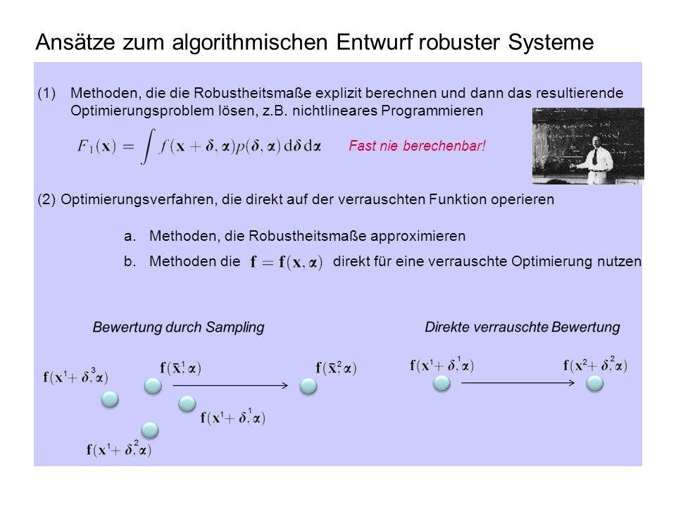 21.06.201221 Ansätze zum algorithmischen Entwurf robuster Systeme (1)Methoden, die die Robustheitsmaße explizit berechnen und dann das resultierende O