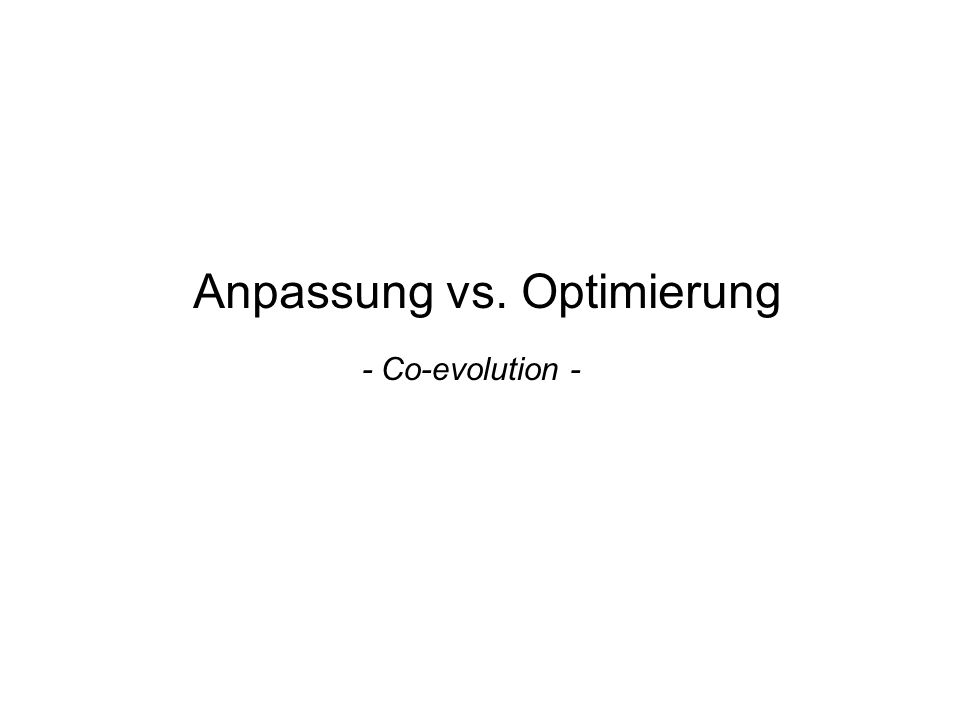 Anpassung vs. Optimierung - Co-evolution -