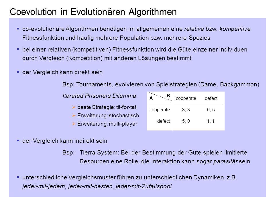 Coevolution in Evolutionären Algorithmen co-evolutionäre Algorithmen benötigen im allgemeinen eine relative bzw. kompetitive Fitnessfunktion und häufi