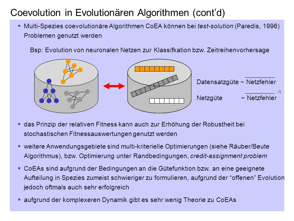 Coevolution in Evolutionären Algorithmen (contd) Multi-Spezies coevolutionäre Algorithmen CoEA können bei test-solution (Paredis, 1996) Problemen genu