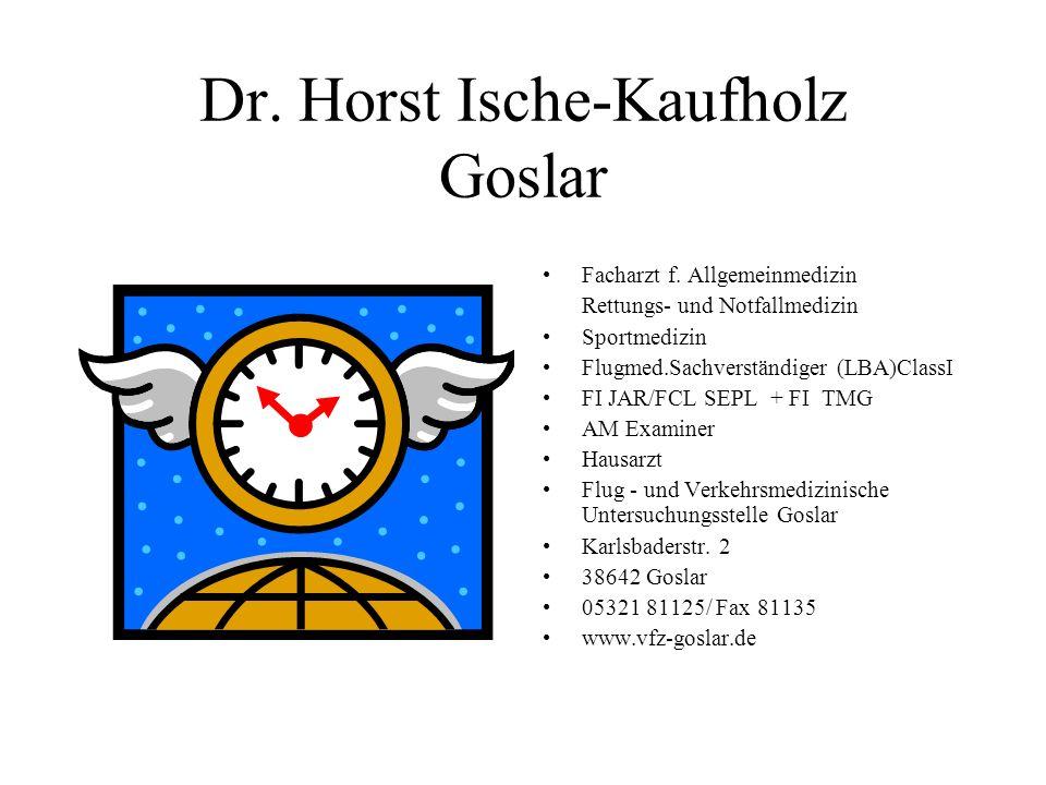 Dr. Horst Ische-Kaufholz Goslar Facharzt f. Allgemeinmedizin Rettungs- und Notfallmedizin Sportmedizin Flugmed.Sachverständiger (LBA)ClassI FI JAR/FCL
