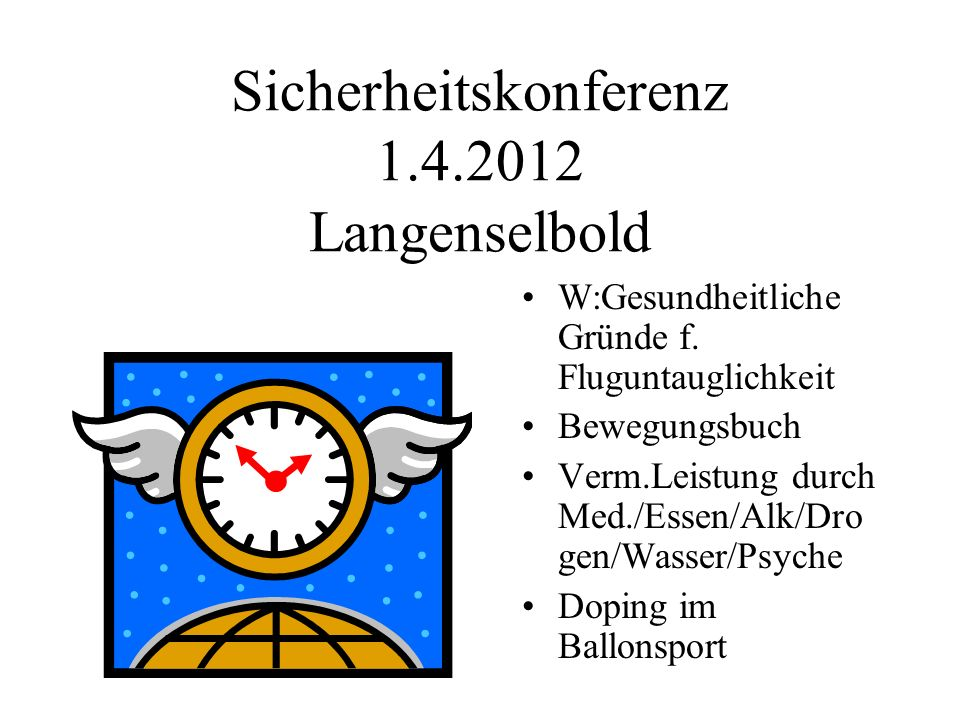Sicherheitskonferenz 1.4.2012 Langenselbold W:Gesundheitliche Gründe f. Fluguntauglichkeit Bewegungsbuch Verm.Leistung durch Med./Essen/Alk/Dro gen/Wa
