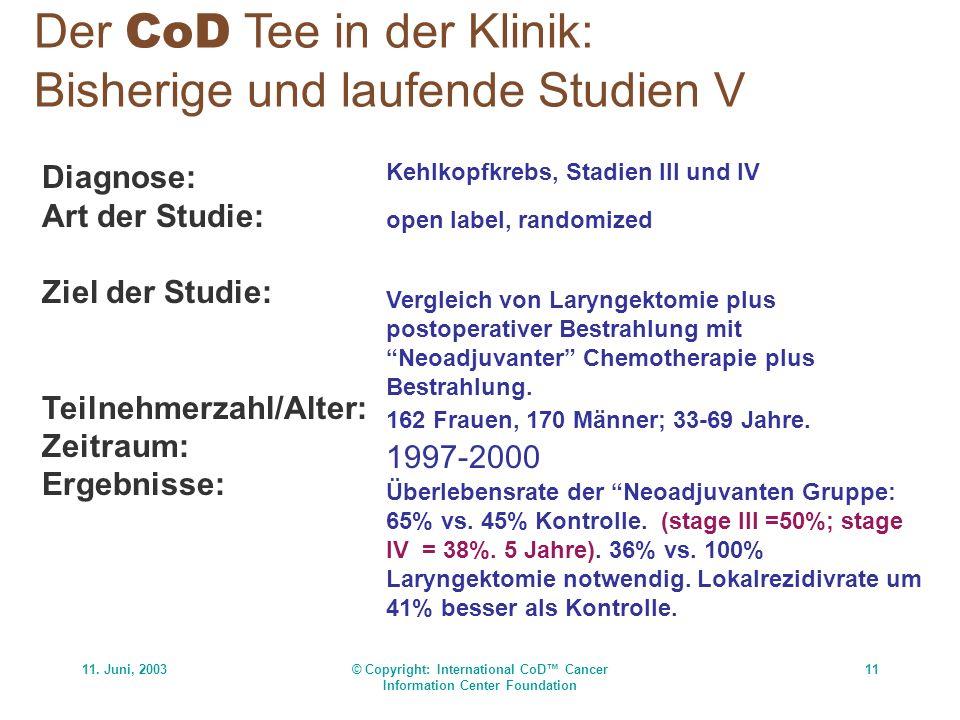 11. Juni, 2003© Copyright: International CoD Cancer Information Center Foundation 11 Der CoD Tee in der Klinik: Bisherige und laufende Studien V Diagn