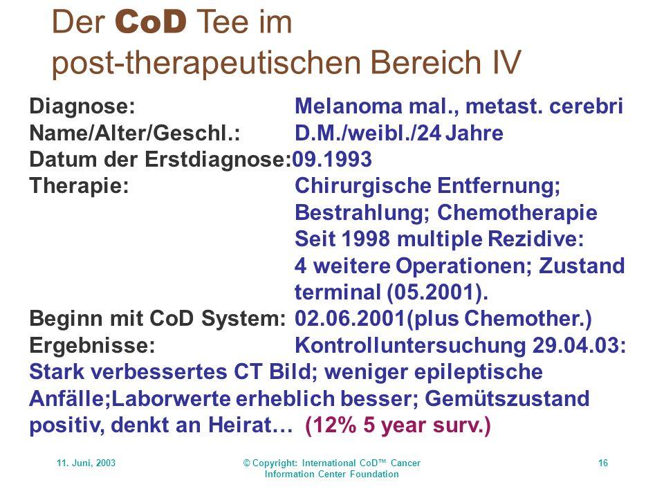 11. Juni, 2003© Copyright: International CoD Cancer Information Center Foundation 16 Der CoD Tee im post-therapeutischen Bereich IV Diagnose:Melanoma