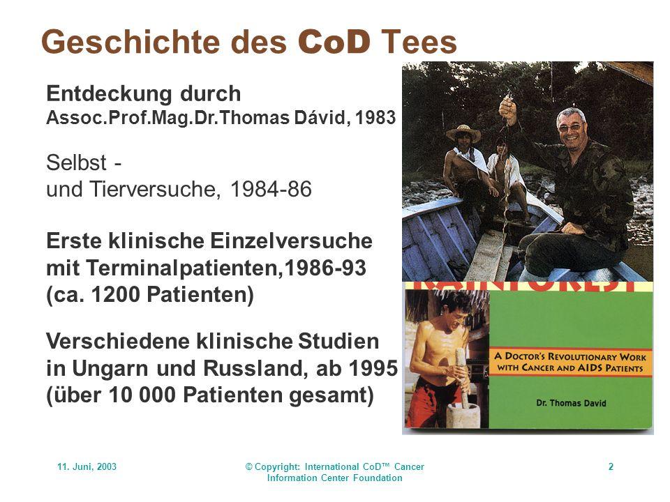 11. Juni, 2003© Copyright: International CoD Cancer Information Center Foundation 2 Geschichte des CoD Tees Entdeckung durch Assoc.Prof.Mag.Dr.Thomas
