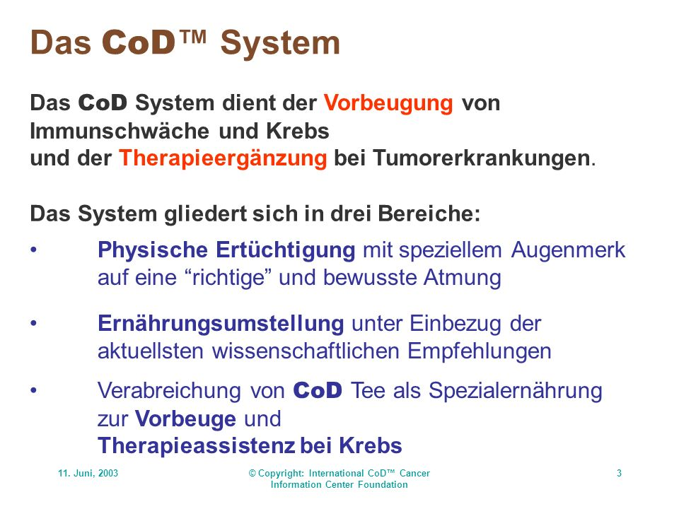 11. Juni, 2003© Copyright: International CoD Cancer Information Center Foundation 3 Das CoD System Das CoD System dient der Vorbeugung von Immunschwäc