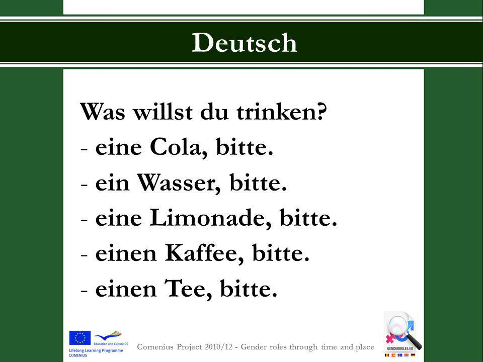 S INT -P IETERSCOLLEGE Comenius Project 2010/12 - Gender roles through time and place Deutsch Was willst du trinken? - eine Cola, bitte. - ein Wasser,