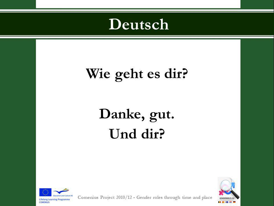 S INT -P IETERSCOLLEGE Comenius Project 2010/12 - Gender roles through time and place Deutsch Wie geht es dir? Danke, gut. Und dir?