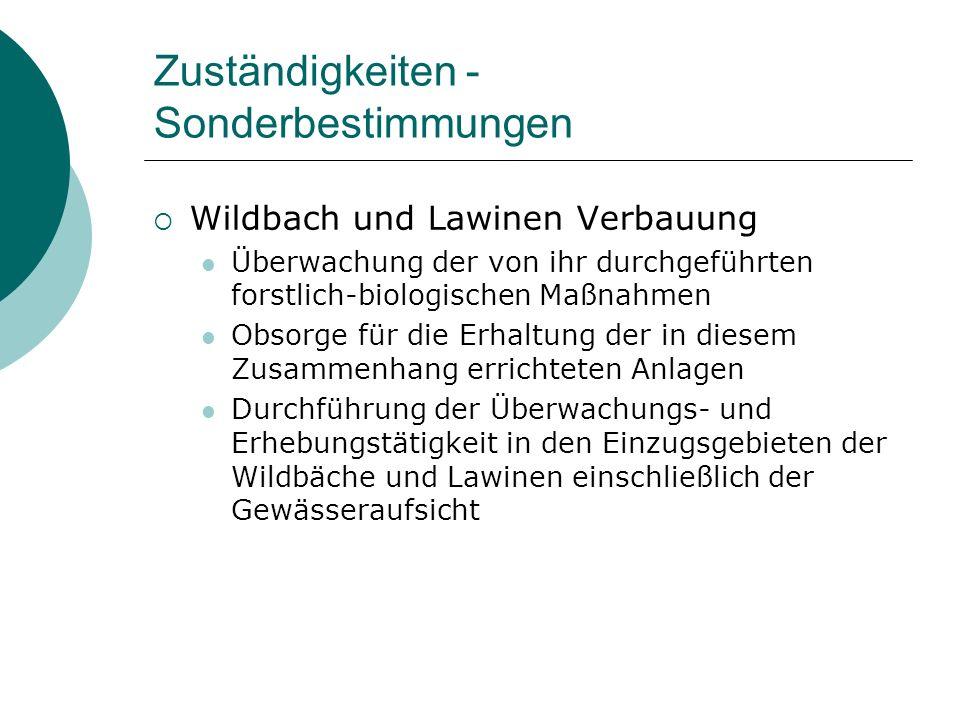 Zuständigkeiten - Sonderbestimmungen Wildbach und Lawinen Verbauung Überwachung der von ihr durchgeführten forstlich-biologischen Maßnahmen Obsorge fü