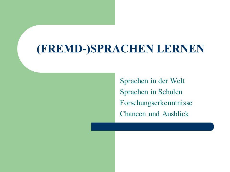 (FREMD-)SPRACHEN LERNEN Sprachen in der Welt Sprachen in Schulen Forschungserkenntnisse Chancen und Ausblick