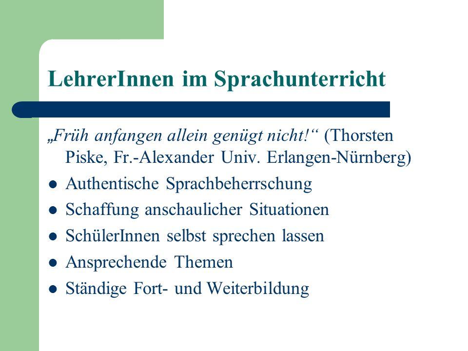LehrerInnen im Sprachunterricht Früh anfangen allein genügt nicht! (Thorsten Piske, Fr.-Alexander Univ. Erlangen-Nürnberg) Authentische Sprachbeherrsc
