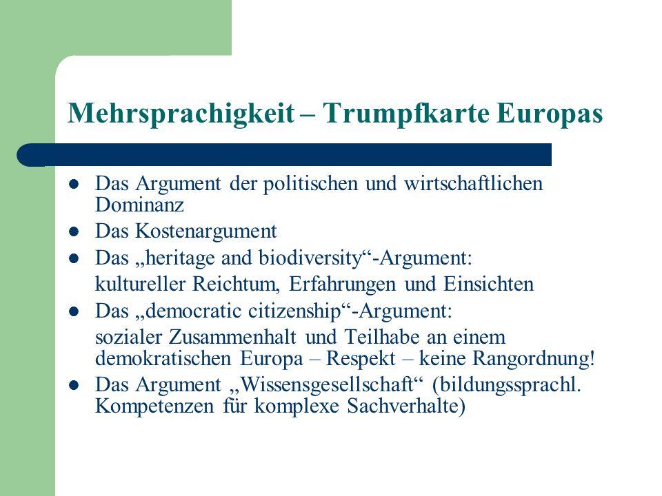 Mehrsprachigkeit – Trumpfkarte Europas Das Argument der politischen und wirtschaftlichen Dominanz Das Kostenargument Das heritage and biodiversity-Arg