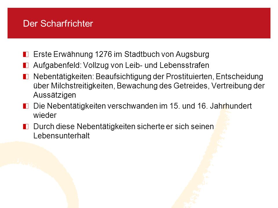 Erste Erwähnung 1276 im Stadtbuch von Augsburg Aufgabenfeld: Vollzug von Leib- und Lebensstrafen Nebentätigkeiten: Beaufsichtigung der Prostituierten,