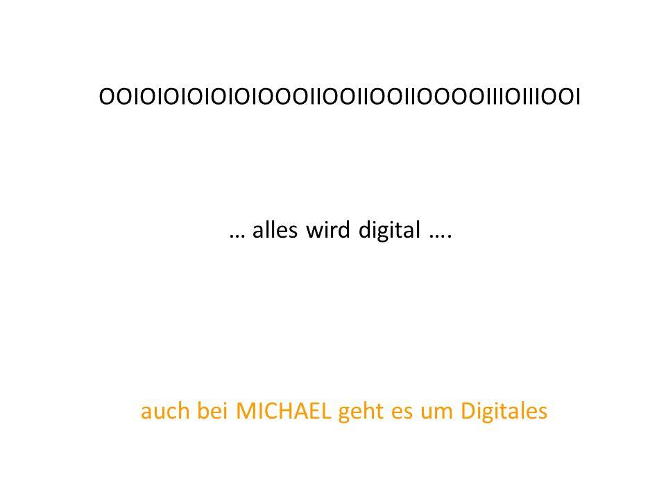 OOIOIOIOIOIOIOOOIIOOIIOOIIOOOOIIIOIIIOOI … alles wird digital ….