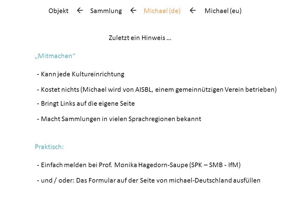 Objekt Sammlung Michael (de) Michael (eu) … und … Es sind schon viele dabei … In Deutschland über 2.600 Sammlungen aus über 680 Einrichtungen .