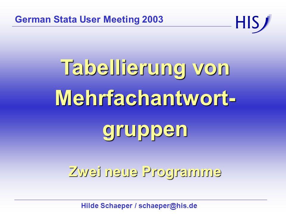 German Stata User Meeting 2003 Tabellierung von Mehrfachantwort-gruppen Zwei neue Programme Hilde Schaeper / schaeper@his.de