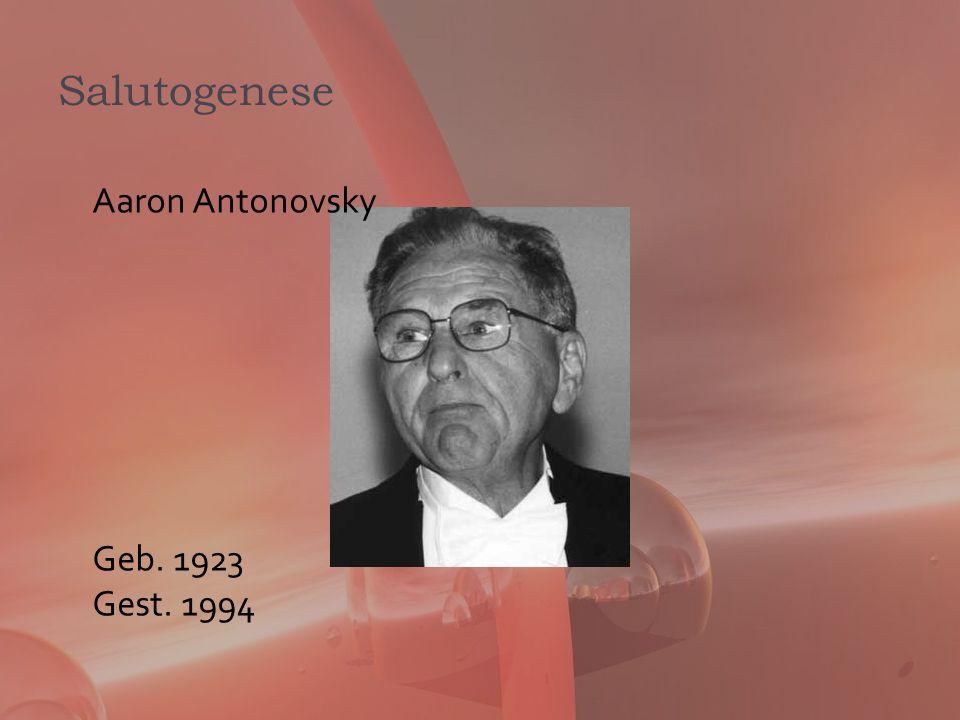 Salutogenese Aaron Antonovsky Geb. 1923 Gest. 1994