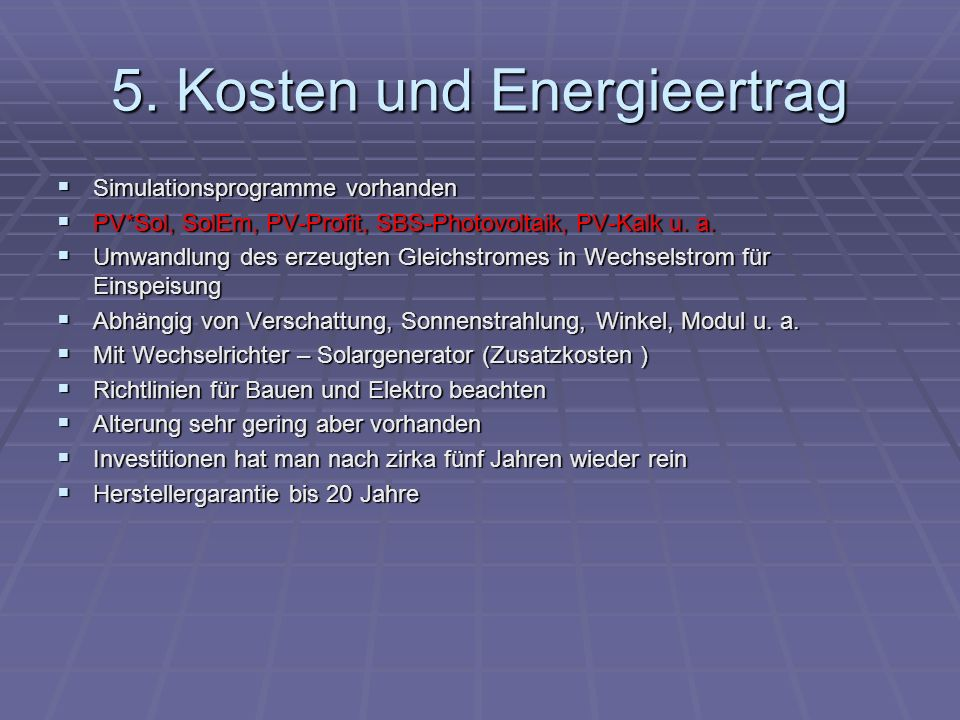5. Kosten und Energieertrag Simulationsprogramme vorhanden Simulationsprogramme vorhanden PV*Sol, SolEm, PV-Profit, SBS-Photovoltaik, PV-Kalk u. a. PV
