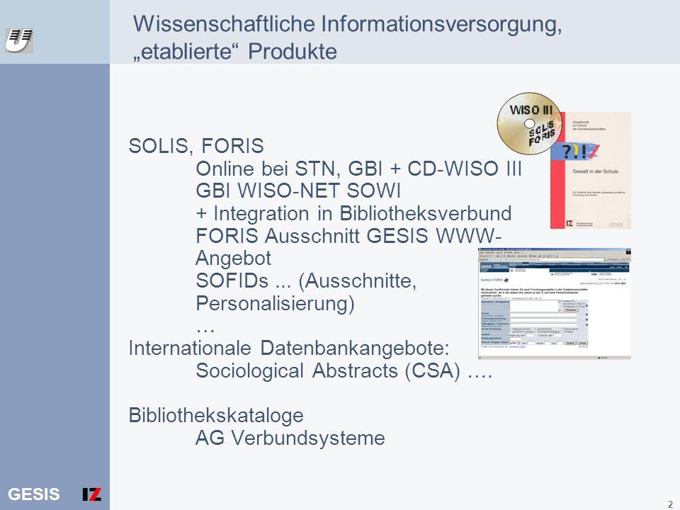 GESIS 2 Wissenschaftliche Informationsversorgung, etablierte Produkte SOLIS, FORIS Online bei STN, GBI + CD-WISO III GBI WISO-NET SOWI + Integration i