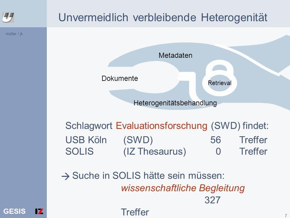 GESIS 8 Leistungsfähigkeit Heterogenitätskomponenten VerbesserungRecall*Precision*Kosinus IZ SWD Crosskonkordanz, intellektuell + 45,1%+ 30,2%+ 36,2% SWD IZ Crosskonkordanz, intellektuell + 41,0%+ 44,2%+ 42,5% * = Term-Recall -, Term – Precision - Messungen auf der Basis Parallelcorpus USB mit etwa 16 000 Dokumenten Dissertation Matthias Müller
