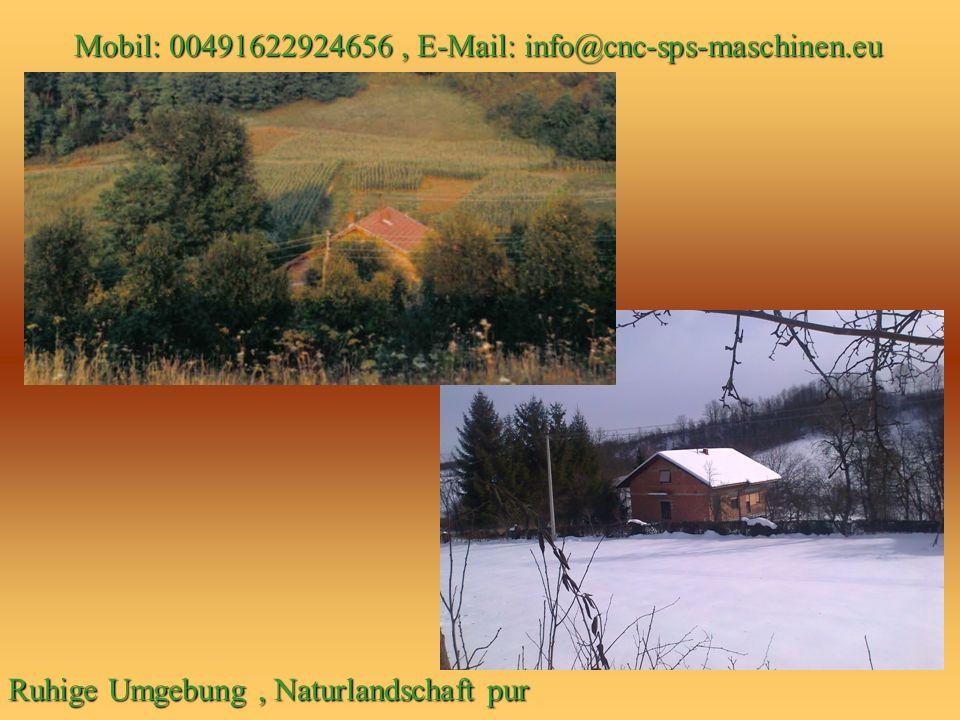Mobil: 00491622924656, E-Mail: info@cnc-sps-maschinen.eu Mobil: 00491622924656, E-Mail: info@cnc-sps-maschinen.eu Ruhige Umgebung, Naturlandschaft pur