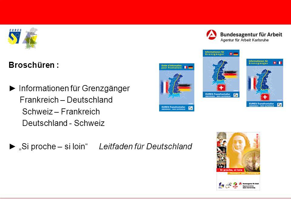 Broschüren : Informationen für Grenzgänger Frankreich – Deutschland Schweiz – Frankreich Deutschland - Schweiz Si proche – si loin Leitfaden für Deuts