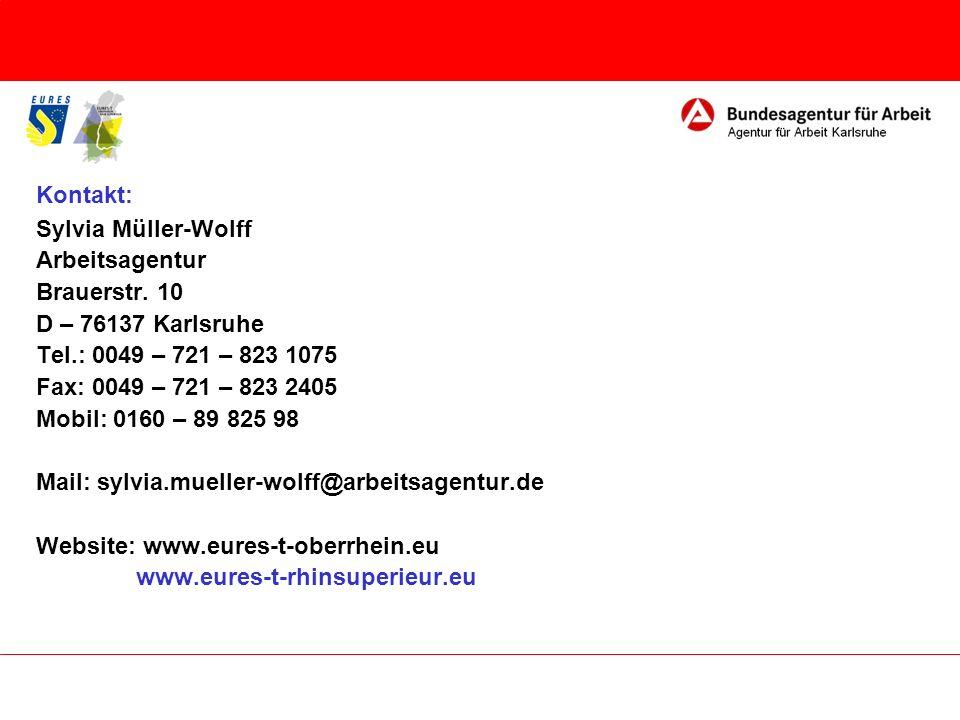Kontakt: Sylvia Müller-Wolff Arbeitsagentur Brauerstr. 10 D – 76137 Karlsruhe Tel.: 0049 – 721 – 823 1075 Fax: 0049 – 721 – 823 2405 Mobil: 0160 – 89