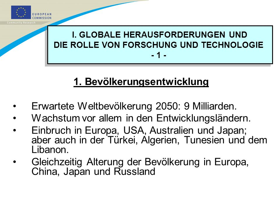 I. GLOBALE HERAUSFORDERUNGEN UND DIE ROLLE VON FORSCHUNG UND TECHNOLOGIE - 1 - I. GLOBALE HERAUSFORDERUNGEN UND DIE ROLLE VON FORSCHUNG UND TECHNOLOGI