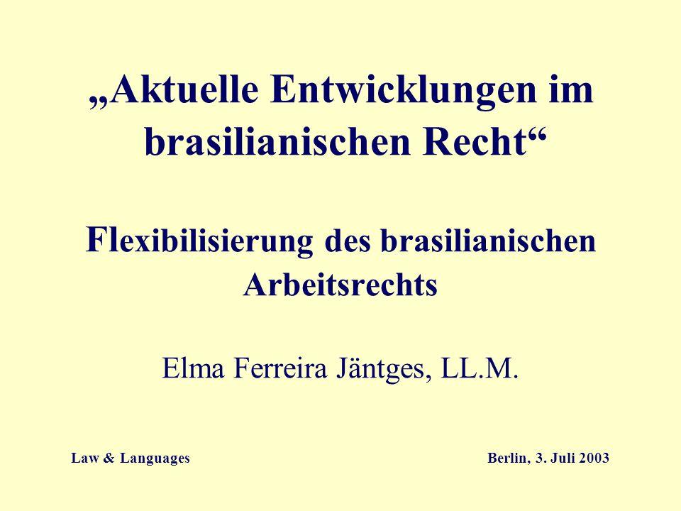 Aktuelle Entwicklungen im brasilianischen Recht Fl exibilisierung des brasilianischen Arbeitsrechts Elma Ferreira Jäntges, LL.M. Law & Languages Berli
