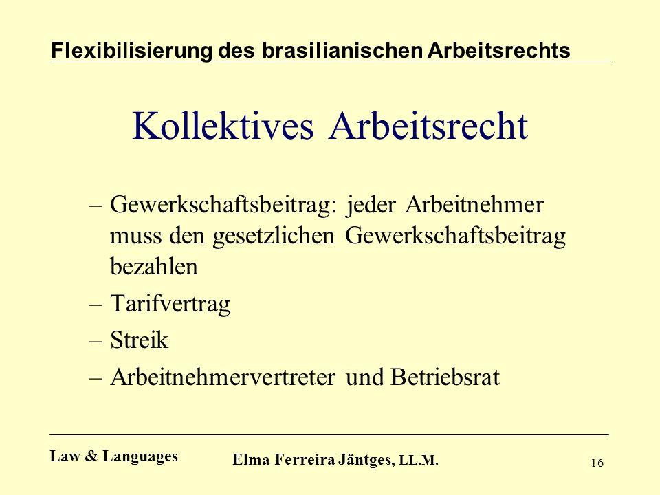 16 Kollektives Arbeitsrecht –Gewerkschaftsbeitrag: jeder Arbeitnehmer muss den gesetzlichen Gewerkschaftsbeitrag bezahlen –Tarifvertrag –Streik –Arbei