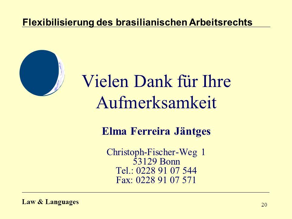 20 Vielen Dank für Ihre Aufmerksamkeit Elma Ferreira Jäntges Christoph-Fischer-Weg 1 53129 Bonn Tel.: 0228 91 07 544 Fax: 0228 91 07 571 Flexibilisier