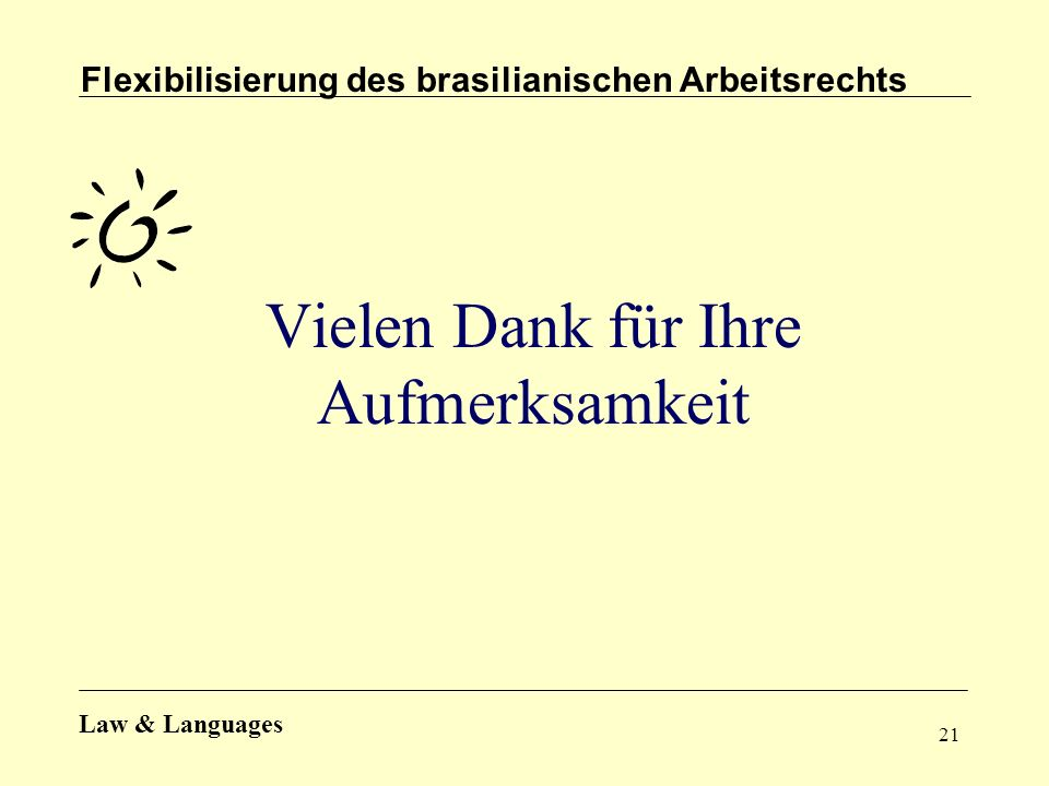 21 Vielen Dank für Ihre Aufmerksamkeit Flexibilisierung des brasilianischen Arbeitsrechts Law & Languages