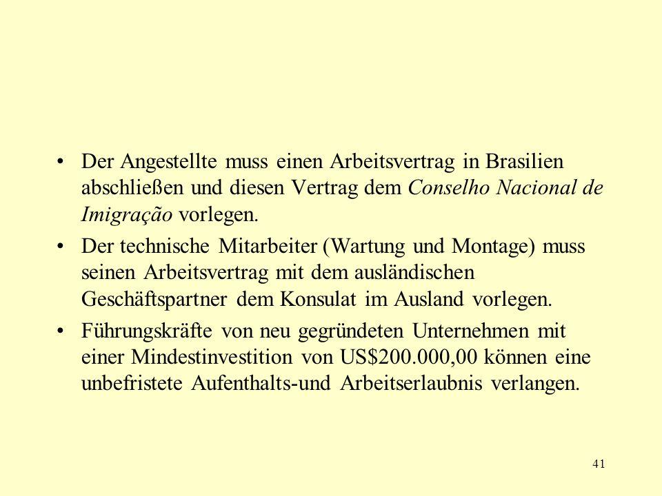41 Der Angestellte muss einen Arbeitsvertrag in Brasilien abschließen und diesen Vertrag dem Conselho Nacional de Imigração vorlegen. Der technische M