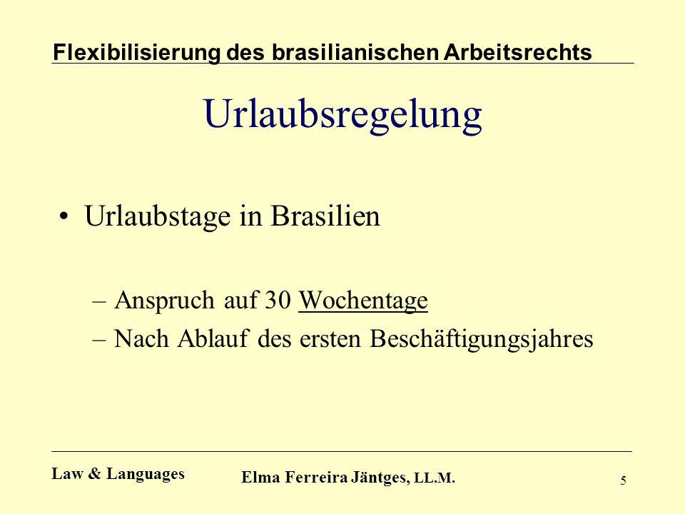 5 Urlaubsregelung Urlaubstage in Brasilien –Anspruch auf 30 Wochentage –Nach Ablauf des ersten Beschäftigungsjahres Flexibilisierung des brasilianisch