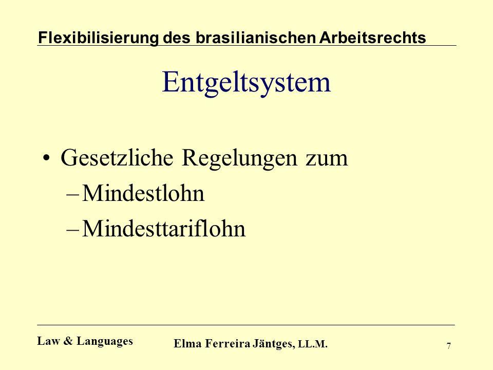 7 Entgeltsystem Gesetzliche Regelungen zum –Mindestlohn –Mindesttariflohn Flexibilisierung des brasilianischen Arbeitsrechts Elma Ferreira Jäntges, LL